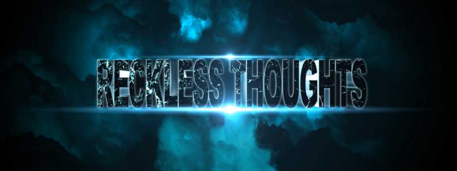 Reckless Thoughts:  Episode #5, #6 and #7